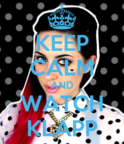 Poster: KEEP CALM AND WATCH KLAPP