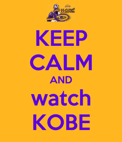 Poster: KEEP CALM AND watch KOBE