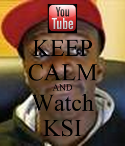 Poster: KEEP CALM AND Watch KSI