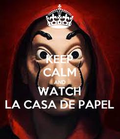 Poster: KEEP CALM AND WATCH LA CASA DE PAPEL