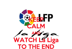 Poster: KEEP CALM AND WATCH La Liga TO THE END