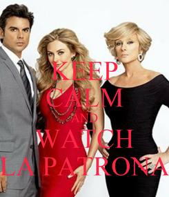 Poster: KEEP CALM AND WATCH LA PATRONA