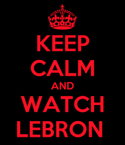 Poster: KEEP CALM AND WATCH LEBRON