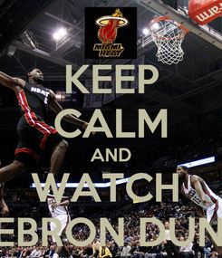 Poster: KEEP CALM AND WATCH  LEBRON DUNK