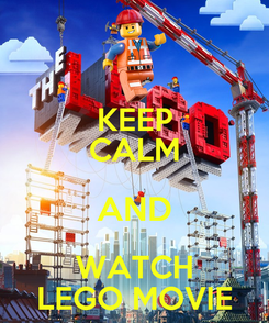 Poster: KEEP CALM AND WATCH LEGO MOVIE