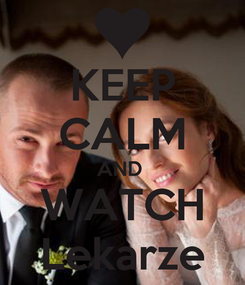 Poster: KEEP CALM AND  WATCH Lekarze