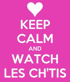 Poster: KEEP CALM AND WATCH LES CH'TIS