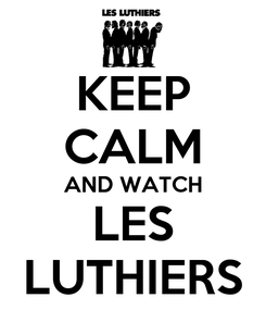 Poster: KEEP CALM AND WATCH LES LUTHIERS