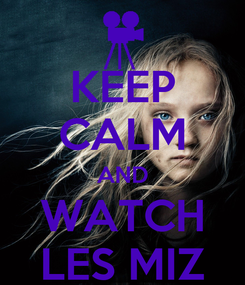 Poster: KEEP CALM AND WATCH LES MIZ