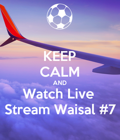 Poster: KEEP CALM AND Watch Live  Stream Waisal #7