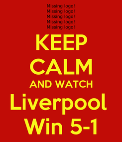Poster: KEEP CALM AND WATCH Liverpool  Win 5-1