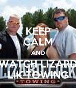 Poster: KEEP CALM AND WATCH LIZARD LIK TOWING
