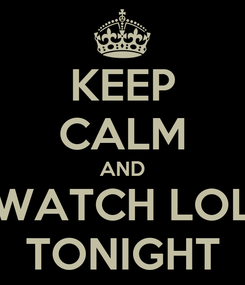 Poster: KEEP CALM AND WATCH LOL TONIGHT