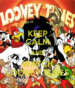 Poster: KEEP CALM AND WATCH LOONEY TUNES