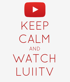 Poster: KEEP CALM AND WATCH LUIITV
