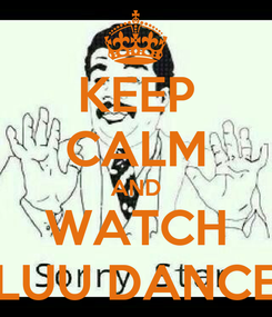 Poster: KEEP CALM AND WATCH LUU DANCE