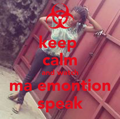Poster: keep  calm and watch ma emontion speak