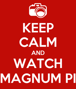 Poster: KEEP CALM AND WATCH MAGNUM PI