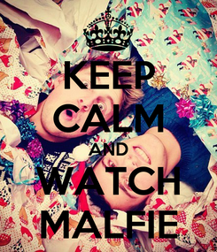 Poster: KEEP CALM AND WATCH MALFIE