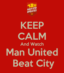 Poster: KEEP CALM And Watch Man United  Beat City
