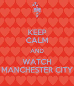 Poster: KEEP CALM AND WATCH MANCHESTER CITY