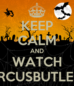 Poster: KEEP CALM AND WATCH MARCUSBUTLERTV