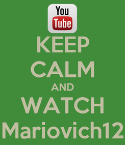 Poster: KEEP CALM AND WATCH Mariovich12
