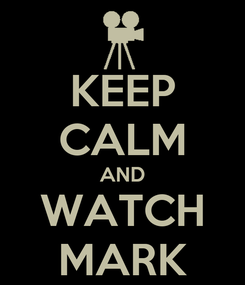 Poster: KEEP CALM AND WATCH MARK