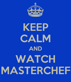 Poster: KEEP CALM AND WATCH MASTERCHEF