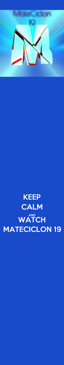 Poster: KEEP CALM AND WATCH MATECICLON 19