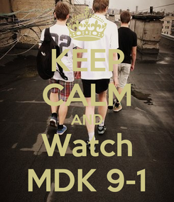 Poster: KEEP CALM AND Watch MDK 9-1
