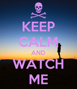 Poster: KEEP CALM AND WATCH ME