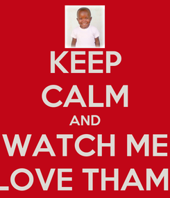 Poster: KEEP CALM AND WATCH ME LOVE THAMI