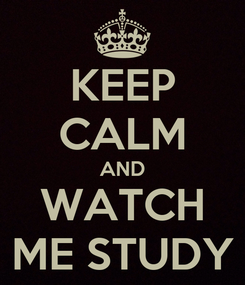 Poster: KEEP CALM AND WATCH ME STUDY