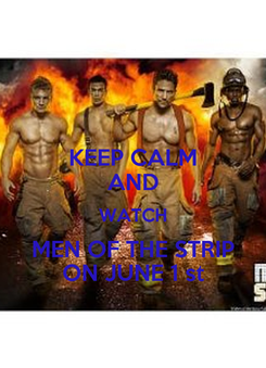Poster: KEEP CALM AND WATCH MEN OF THE STRIP ON JUNE 1 st