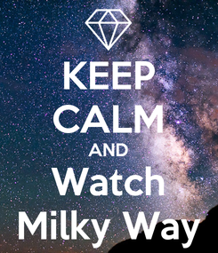 Poster: KEEP CALM AND Watch Milky Way