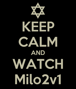 Poster: KEEP CALM AND WATCH Milo2v1