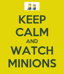 Poster: KEEP CALM AND WATCH MINIONS