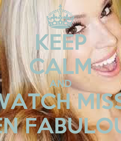 Poster: KEEP CALM AND WATCH MISS  JEN FABULOUS