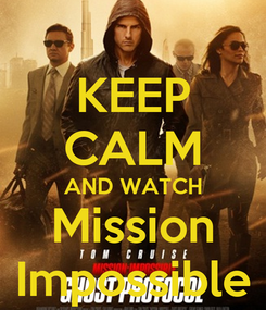 Poster: KEEP CALM AND WATCH Mission Impossible