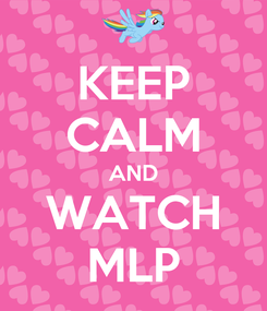 Poster: KEEP CALM AND WATCH MLP