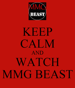 Poster: KEEP CALM AND WATCH MMG BEAST