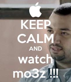 Poster: KEEP CALM AND watch mo3z !!!