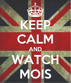 Poster: KEEP CALM AND WATCH MOIS