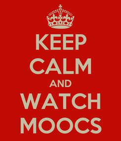 Poster: KEEP CALM AND WATCH MOOCS