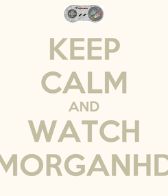 Poster: KEEP CALM AND WATCH MORGANHD