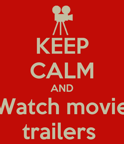 Poster: KEEP CALM AND Watch movie trailers