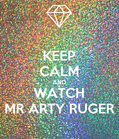 Poster: KEEP CALM AND WATCH MR ARTY RUGER