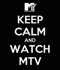 Poster: KEEP CALM AND WATCH MTV