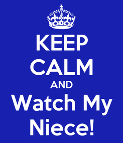 Poster: KEEP CALM AND Watch My Niece!